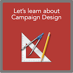 BUTTON Let's learn about Campaign Design