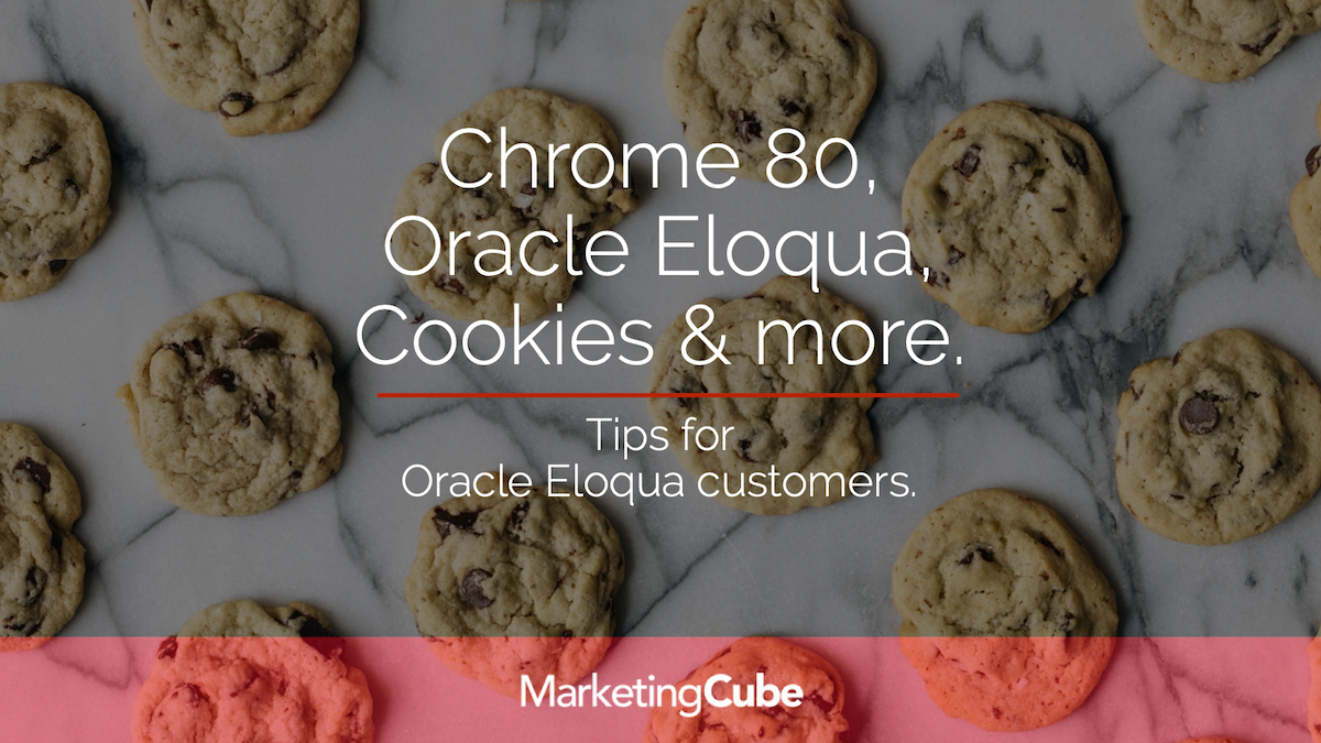 Chrome 80, Oracle Eloqua, Cookies & more...