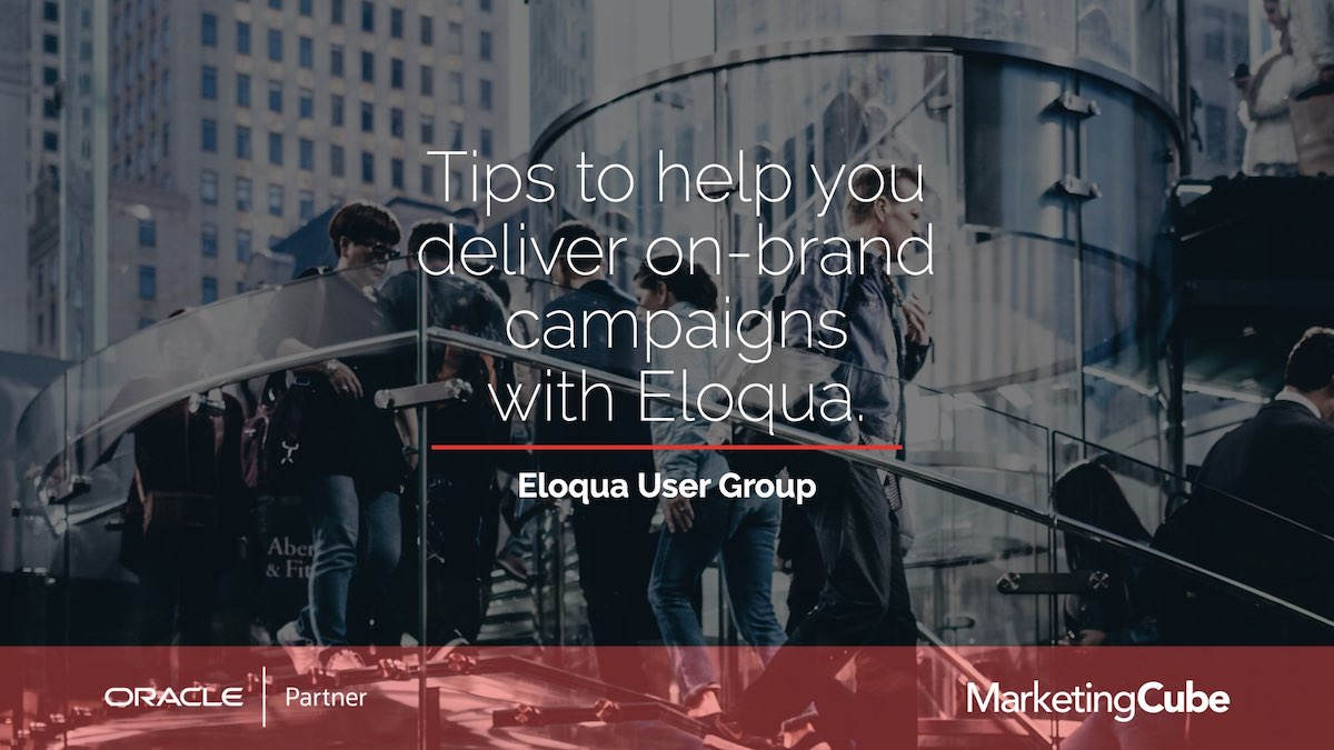 Tips tp help you deliver on-brand campaigns with Eloqua.