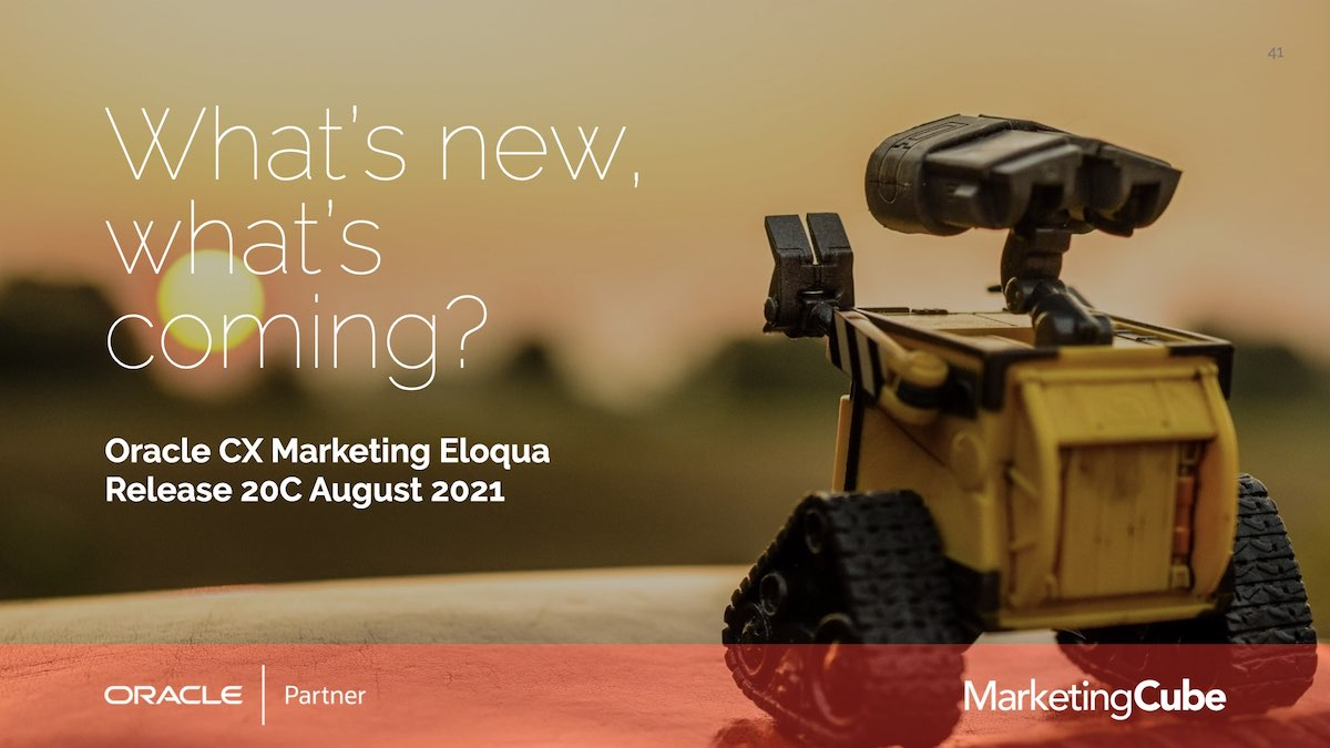 Eloqua User Group | What's new? What's coming with Release 21C
